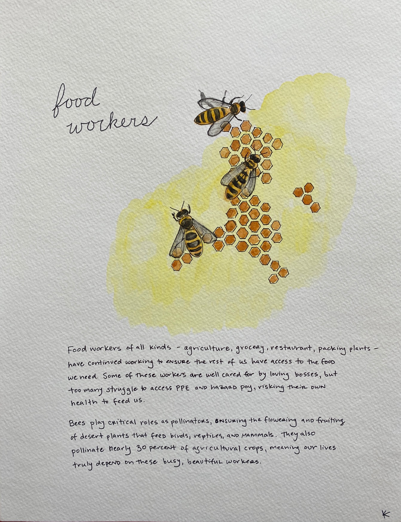 three bees with honeycomb with text that reads: Food workers of all kinds - agriculture, grocery, restaurant, packing plants - have continued working to ensure the rest of us have access to the food we need. Some of these workers are well cared for by loving bosses, but too many struggle to access PPE and hazard pay, risking their own health to feed us. Bees play critical roles as pollinators, ensuring the flowering and fruiting of desert plants that feed birds, reptiles, and mammals. They also pollinate nearly 30 percent of agricultural crops, meaning our lives truly depend on these busy, beautiful workers.